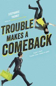 trouble-makes-a-comeback-by-stephanie-tromly