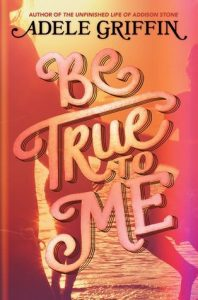 be-true-to-me-by-adele-griffin