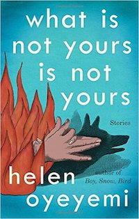 cover image of What Is Not Yours Is Not Yours by Helen Oyeyemi