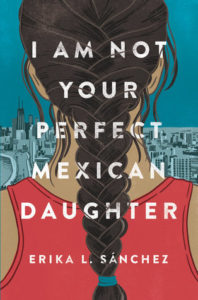 I Am Not Your Perfect Mexican Daughter by Erika L. Sanchez