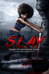 slay stories of the vampire noire edited by nicole givens kurtz