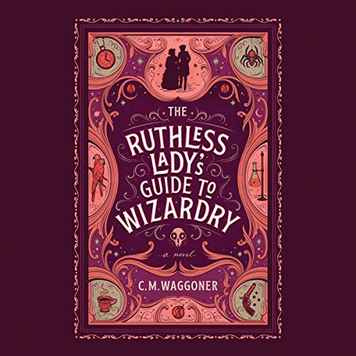 audiobook cover image of The Ruthless Lady's Guide to Wizardry by C.M. Waggoner