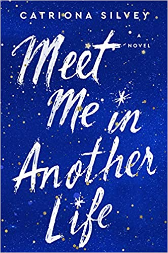 cover of meet me in another life by catriona silvey
