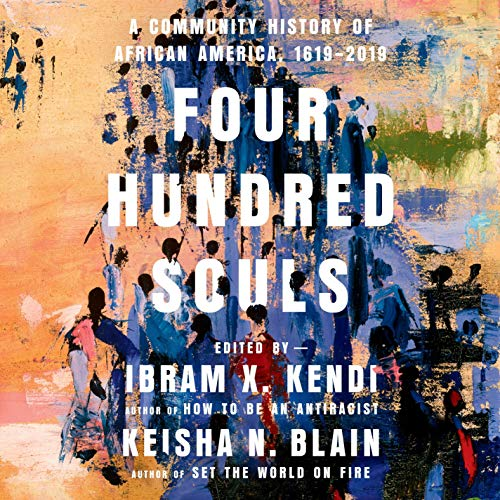 cover image of Four Hundred Souls edited by Ibram X. Kendi and Keisha N. Blain