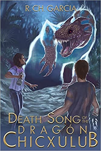 Cover of the Death Song of the Dragón Chicxulub by Randy H. Garcia