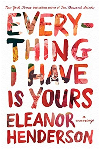 cover of Everything I Have Is Yours: A Marriage by Eleanor Henderson