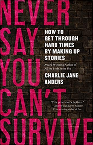 cover of never say you can't survive by charlie jane anders