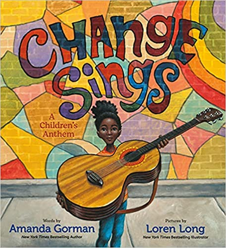 cover image of Change Sings by Amanda Gorman, illustrated by Loren Long showing a drawn Black girl  with a guitar