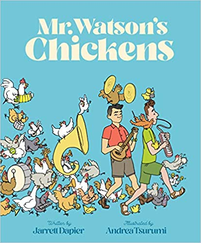 cover image of Mr. Watson's Chickens by Jarrett Dapier, illustrated by Andrea Tsurumi showing a drawing of people playing band instruments being followed by a lot of chickens