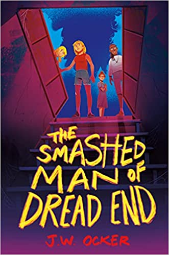 cover of The Smashed Man of Dread End by J.W. Ocker, featuring an illustarton of several children looking down the open bulkhead doors into a dark basement