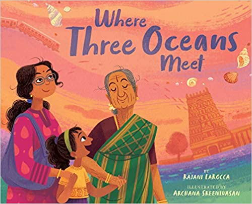 cover image of Where Three Oceans Meet by Rajani LaRocca, illustrated by Archana Sreenivasan showing three generations of Indian women: a grandmother, a mother, and a young girl