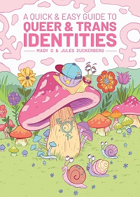 A Quick and Easy Guide to Queer and Trans Identities by Mady G and Jules Zuckerberg
