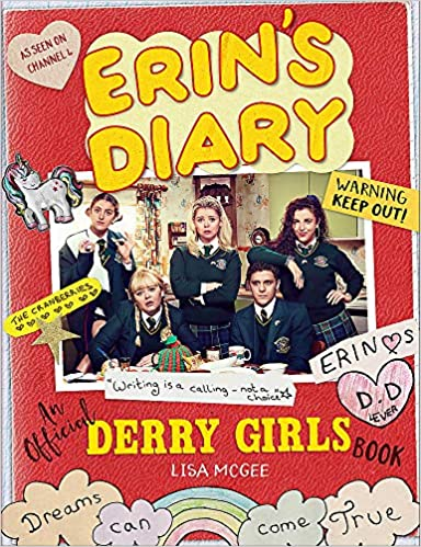 cover of erin's diary: an official derry girl's book. cover is red with an image  of the cast of Derry Girls in the middle, with bubbly font and hearts and rainbows drawn around it